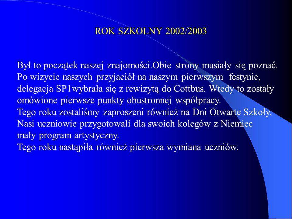 ROK SZKOLNY 2002/2003 Był to początek naszej znajomości.Obie strony musiały się poznać.