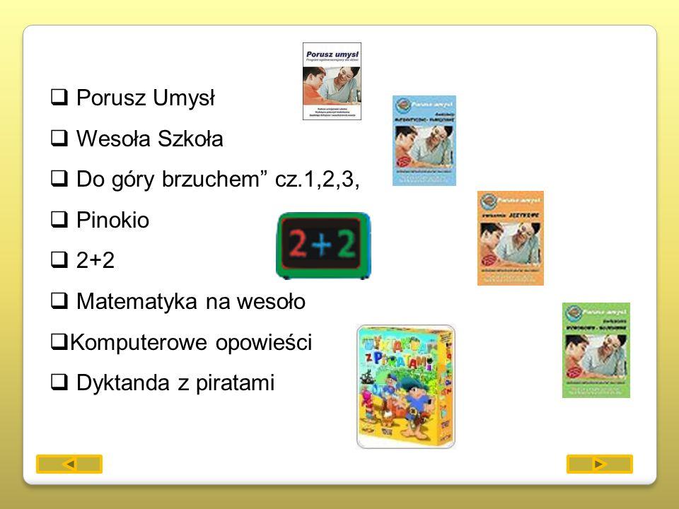 Porusz Umysł Wesoła Szkoła Do góry brzuchem cz.1,2,3, Pinokio 2+2 Matematyka na wesoło Komputerowe opowieści Dyktanda z piratami