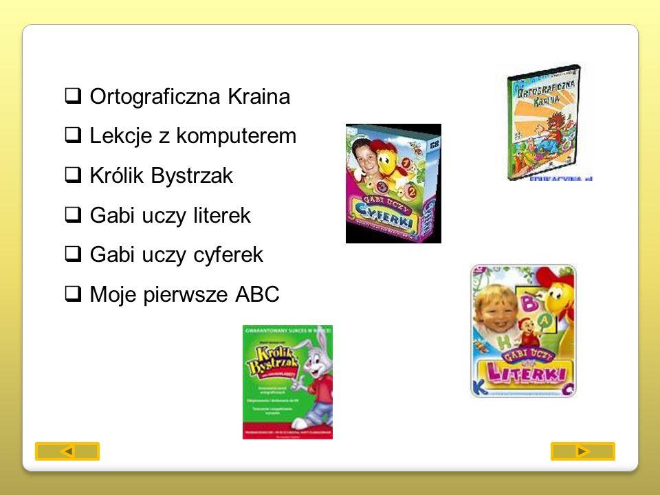 Ortograficzna Kraina Lekcje z komputerem Królik Bystrzak Gabi uczy literek Gabi uczy cyferek Moje pierwsze ABC