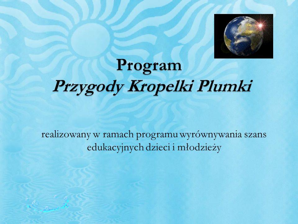 realizowany w ramach programu wyrównywania szans edukacyjnych dzieci i młodzieży Program Przygody Kropelki Plumki