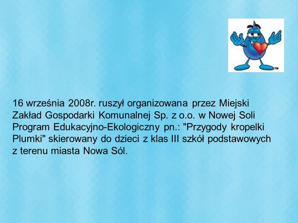 16 września 2008r. ruszył organizowana przez Miejski Zakład Gospodarki Komunalnej Sp. z o.o. w Nowej Soli Program Edukacyjno-Ekologiczny pn.: