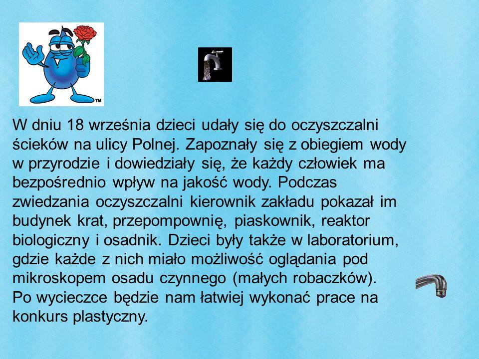 W dniu 18 września dzieci udały się do oczyszczalni ścieków na ulicy Polnej. Zapoznały się z obiegiem wody w przyrodzie i dowiedziały się, że każdy cz