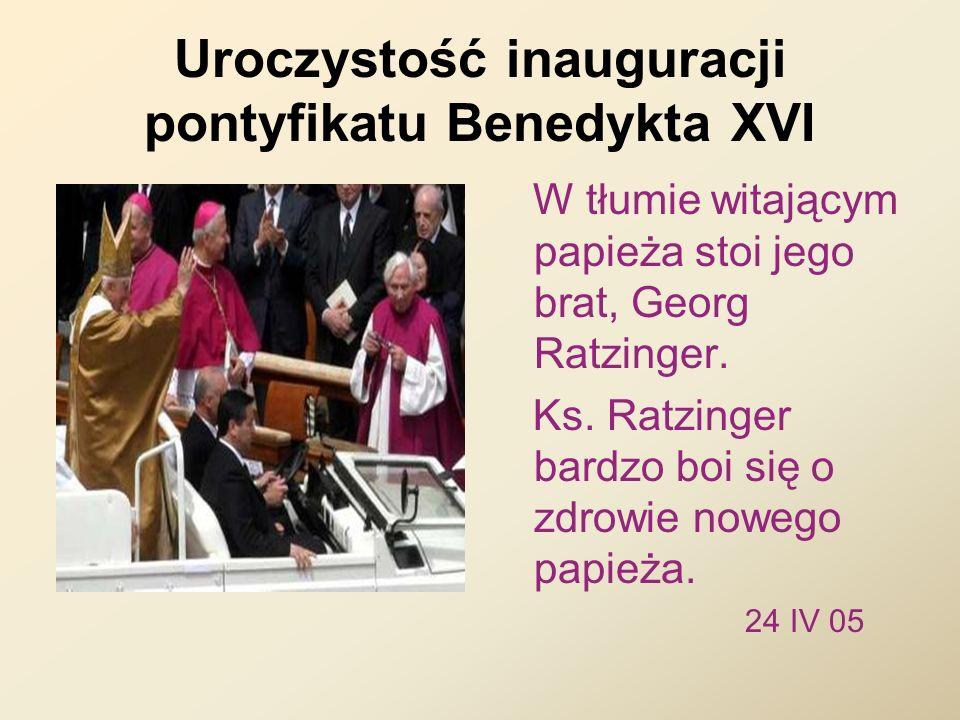 Uroczystość inauguracji pontyfikatu Benedykta XVI W tłumie witającym papieża stoi jego brat, Georg Ratzinger. Ks. Ratzinger bardzo boi się o zdrowie n