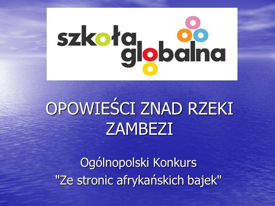 OPOWIEŚCI ZNAD RZEKI ZAMBEZI Ogólnopolski Konkurs Ze stronic afrykańskich bajek
