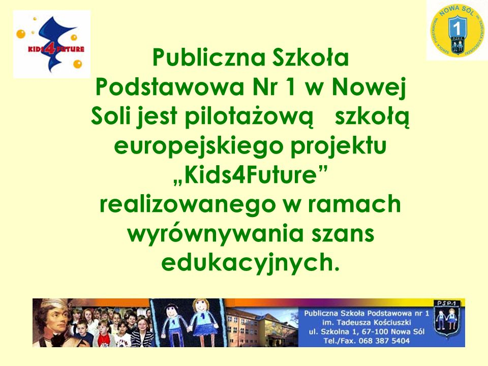 Publiczna Szkoła Podstawowa Nr 1 w Nowej Soli jest pilotażową szkołą europejskiego projektu Kids4Future realizowanego w ramach wyrównywania szans edukacyjnych.