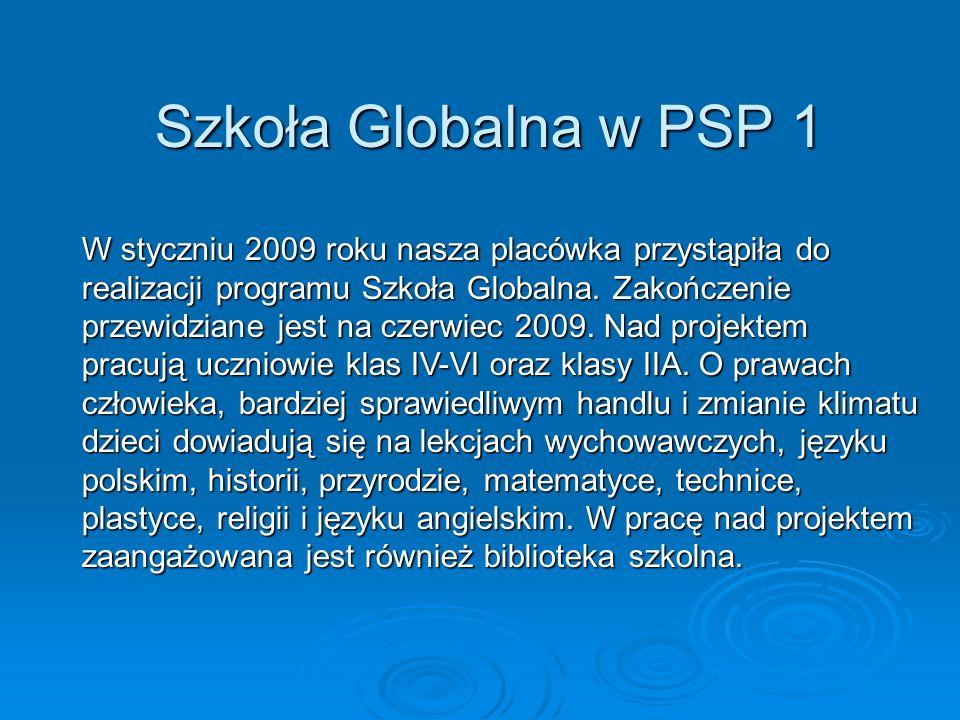 Szkoła Globalna w PSP 1 W styczniu 2009 roku nasza placówka przystąpiła do realizacji programu Szkoła Globalna.