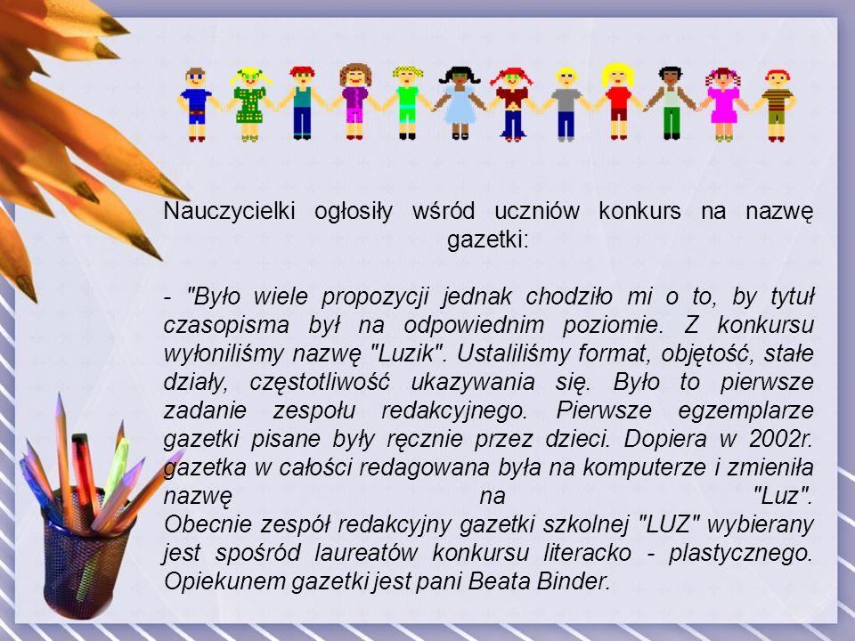 Gazetka szkolna jest formą pracy dydaktyczno- wychowawczej realizowaną poza obowiązkowymi zajęciami dydaktycznymi.