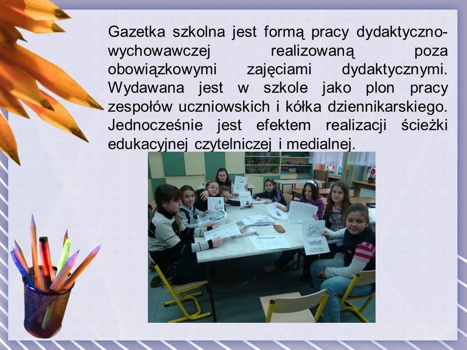 Gazetka szkolna jest formą pracy dydaktyczno- wychowawczej realizowaną poza obowiązkowymi zajęciami dydaktycznymi. Wydawana jest w szkole jako plon pr