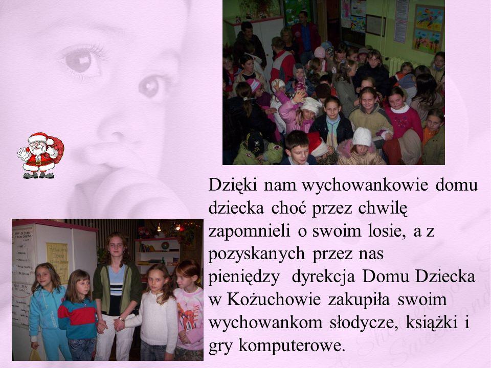 Dzięki nam wychowankowie domu dziecka choć przez chwilę zapomnieli o swoim losie, a z pozyskanych przez nas pieniędzy dyrekcja Domu Dziecka w Kożuchow