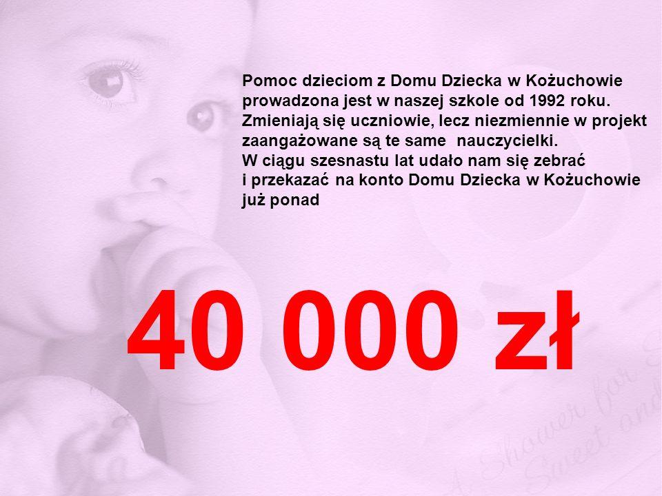 Pomoc dzieciom z Domu Dziecka w Kożuchowie prowadzona jest w naszej szkole od 1992 roku. Zmieniają się uczniowie, lecz niezmiennie w projekt zaangażow