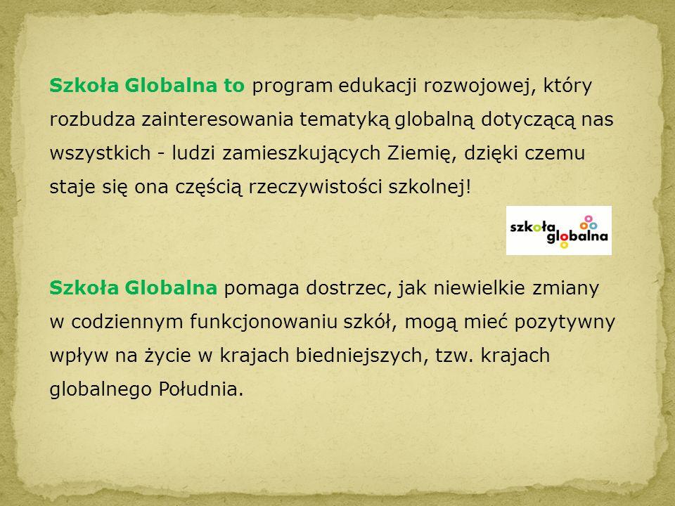 Szkoła Globalna to program edukacji rozwojowej, który rozbudza zainteresowania tematyką globalną dotyczącą nas wszystkich - ludzi zamieszkujących Ziem