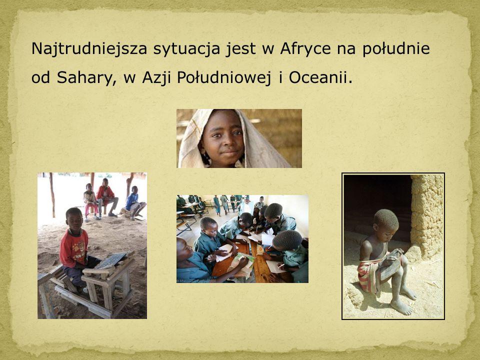 Najtrudniejsza sytuacja jest w Afryce na południe od Sahary, w Azji Południowej i Oceanii.
