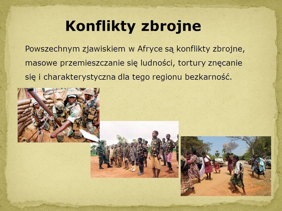 Konflikty zbrojne Powszechnym zjawiskiem w Afryce są konflikty zbrojne, masowe przemieszczanie się ludności, tortury znęcanie się i charakterystyczna
