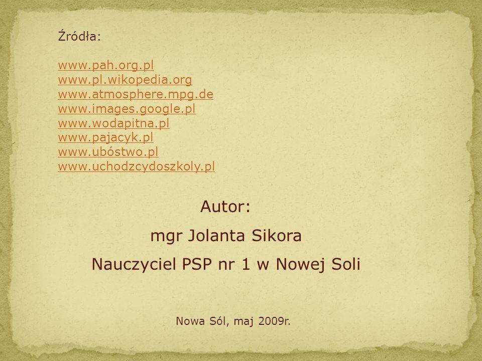 Źródła: www.pah.org.pl www.pl.wikopedia.org www.atmosphere.mpg.de www.images.google.pl www.wodapitna.pl www.pajacyk.pl www.ubóstwo.pl www.uchodzcydosz