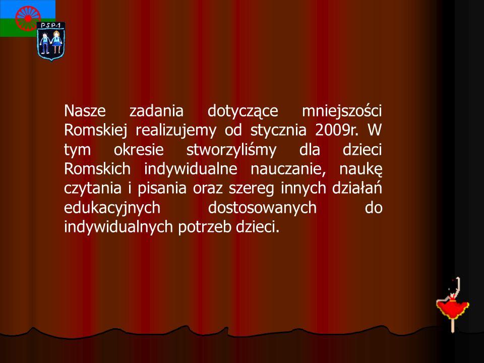 Nasze zadania dotyczące mniejszości Romskiej realizujemy od stycznia 2009r. W tym okresie stworzyliśmy dla dzieci Romskich indywidualne nauczanie, nau