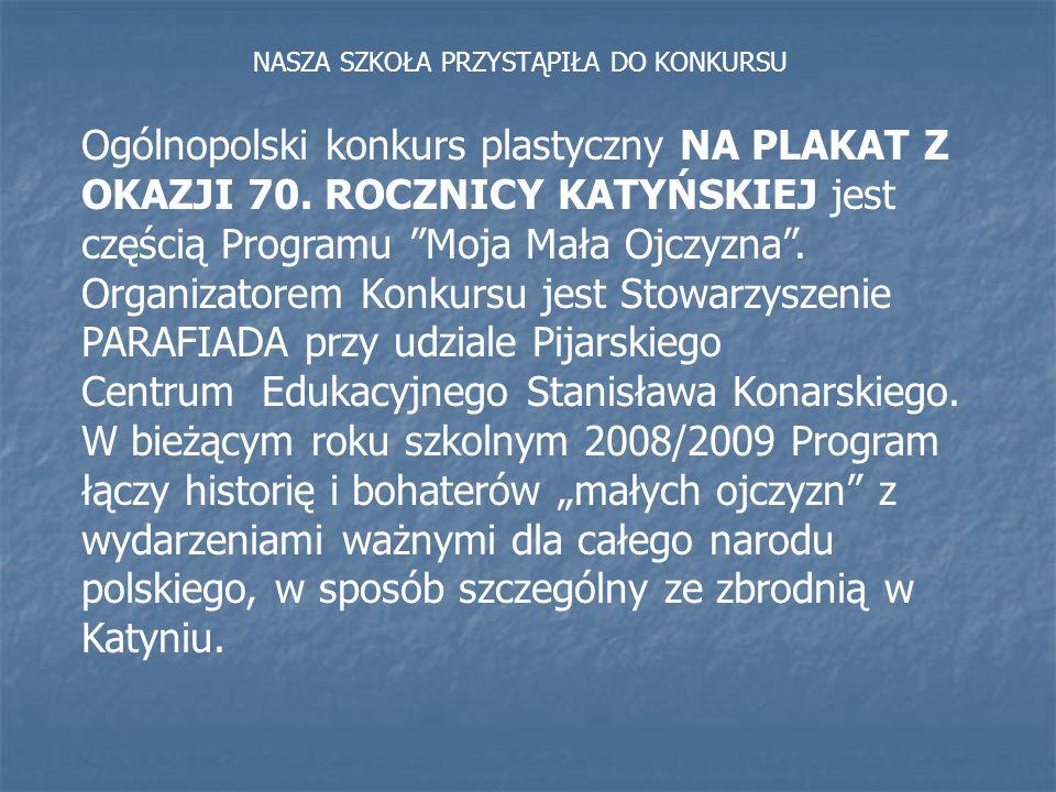 Ogólnopolski konkurs plastyczny NA PLAKAT Z OKAZJI 70. ROCZNICY KATYŃSKIEJ jest częścią Programu Moja Mała Ojczyzna. Organizatorem Konkursu jest Stowa