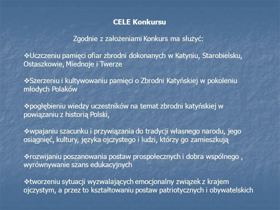 CELE Konkursu Zgodnie z założeniami Konkurs ma służyć: Uczczeniu pamięci ofiar zbrodni dokonanych w Katyniu, Starobielsku, Ostaszkowie, Miednoje i Twe