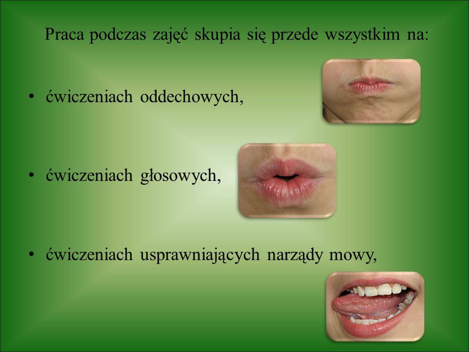 Praca podczas zajęć skupia się przede wszystkim na: ćwiczeniach oddechowych, ćwiczeniach głosowych, ćwiczeniach usprawniających narządy mowy,