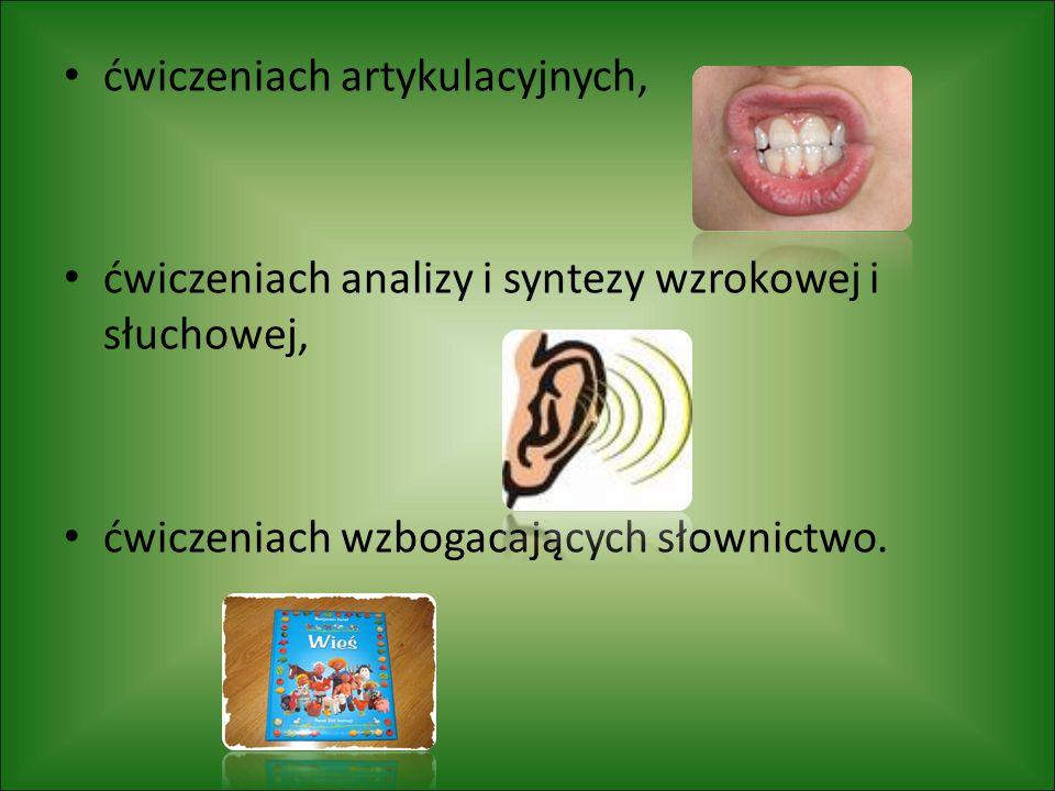ćwiczeniach artykulacyjnych, ćwiczeniach analizy i syntezy wzrokowej i słuchowej, ćwiczeniach wzbogacających słownictwo.
