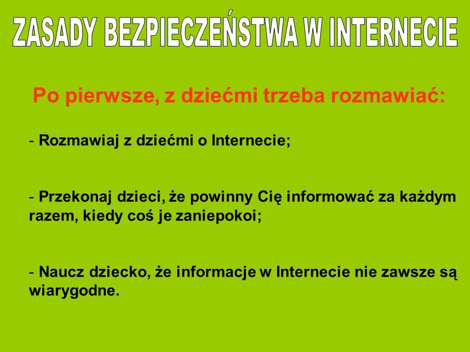 Po pierwsze, z dziećmi trzeba rozmawiać: - Rozmawiaj z dziećmi o Internecie; - Przekonaj dzieci, że powinny Cię informować za każdym razem, kiedy coś