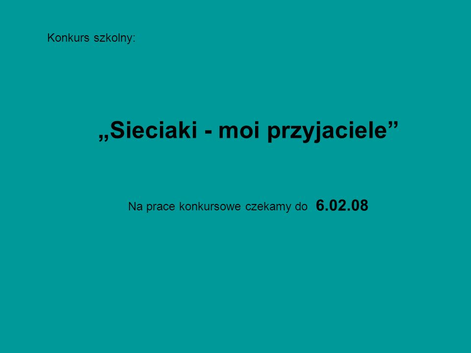 Konkurs szkolny: Sieciaki - moi przyjaciele Na prace konkursowe czekamy do 6.02.08