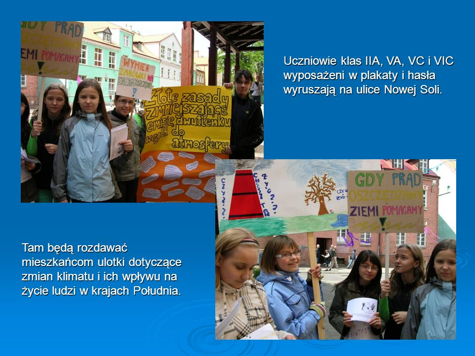 Uczniowie klas IIA, VA, VC i VIC wyposażeni w plakaty i hasła wyruszają na ulice Nowej Soli. Tam będą rozdawać mieszkańcom ulotki dotyczące zmian klim