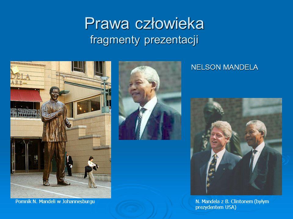 Prawa człowieka fragmenty prezentacji Pomnik N. Mandeli w JohannesburguN. Mandela z B. Clintonem (byłym prezydentem USA) NELSON MANDELA
