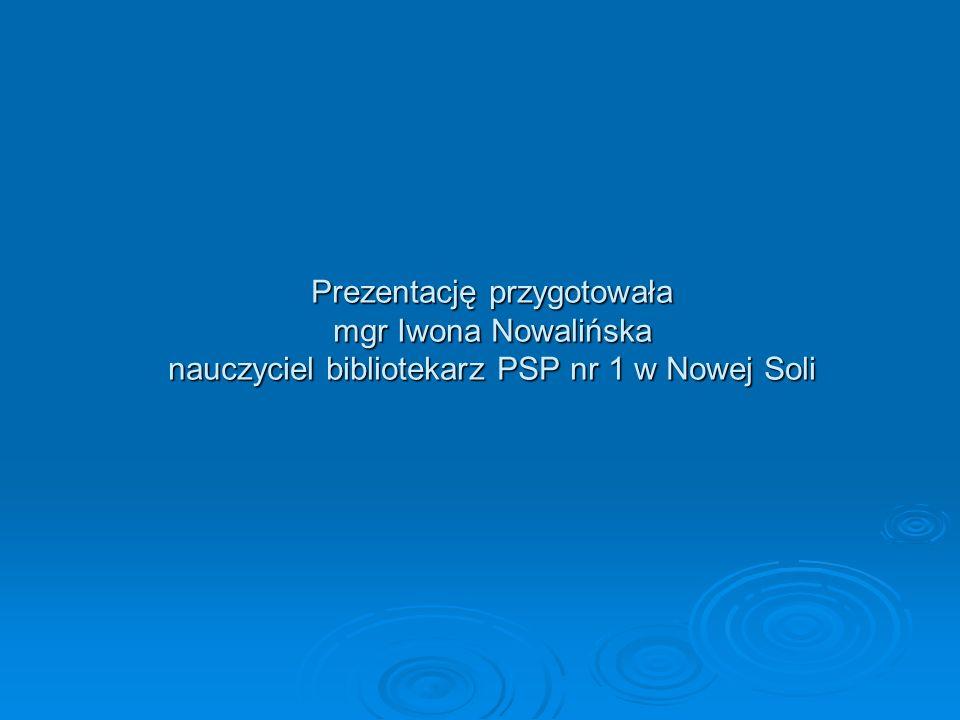 Prezentację przygotowała mgr Iwona Nowalińska nauczyciel bibliotekarz PSP nr 1 w Nowej Soli