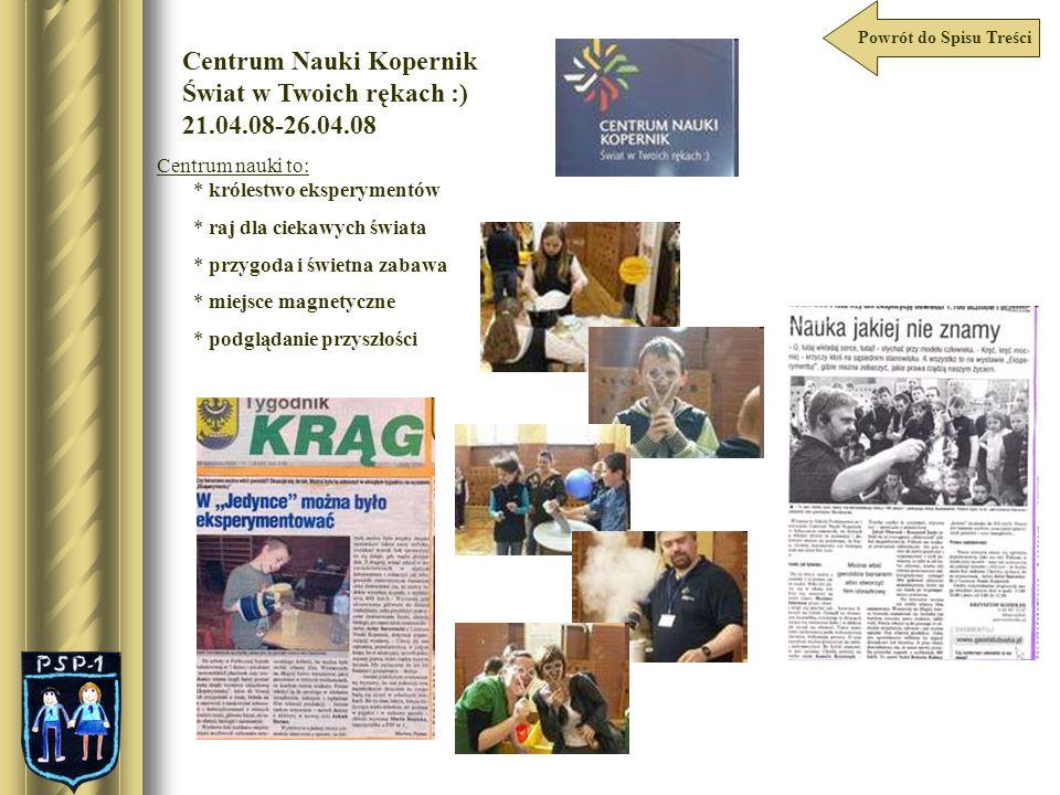 Powrót do Spisu Treści Centrum Nauki Kopernik Świat w Twoich rękach :) 21.04.08-26.04.08 Centrum nauki to: * królestwo eksperymentów * raj dla ciekawy