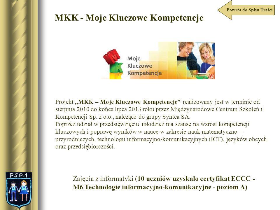 MKK - Moje Kluczowe Kompetencje Powrót do Spisu Treści Zajęcia z informatyki (10 uczniów uzyskało certyfikat ECCC - M6 Technologie informacyjno-komuni