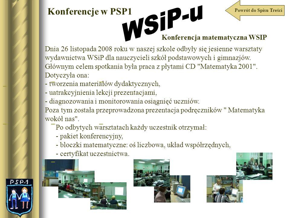 Konferencje w PSP1 Konferencja matematyczna WSIP Dnia 26 listopada 2008 roku w naszej szkole odbyły się jesienne warsztaty wydawnictwa WSiP dla nauczy