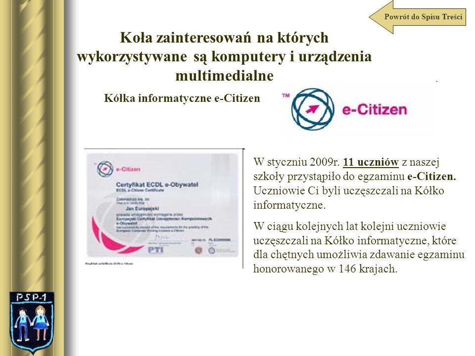 Koła zainteresowań na których wykorzystywane są komputery i urządzenia multimedialne Kółka informatyczne e-Citizen W styczniu 2009r. 11 uczniów z nasz