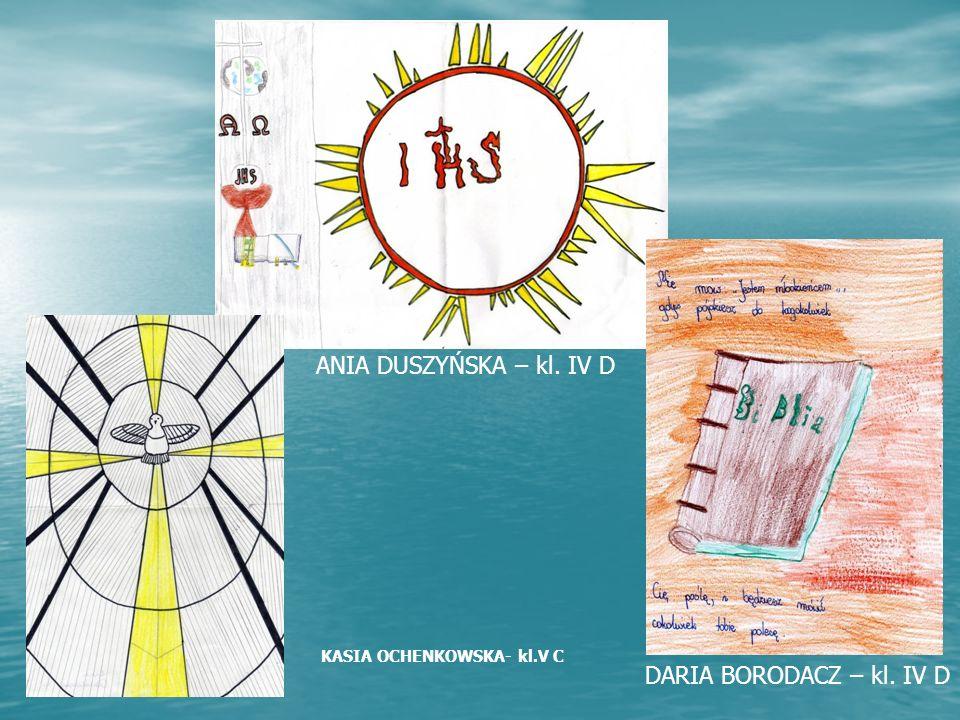 ANIA DUSZYŃSKA – kl. IV D DARIA BORODACZ – kl. IV D KASIA OCHENKOWSKA- kl.V C