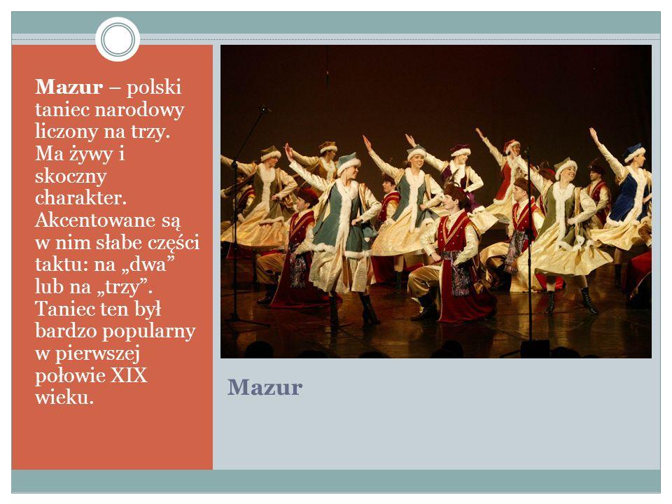 Mazur Mazur – polski taniec narodowy liczony na trzy. Ma żywy i skoczny charakter. Akcentowane są w nim słabe części taktu: na dwa lub na trzy. Taniec