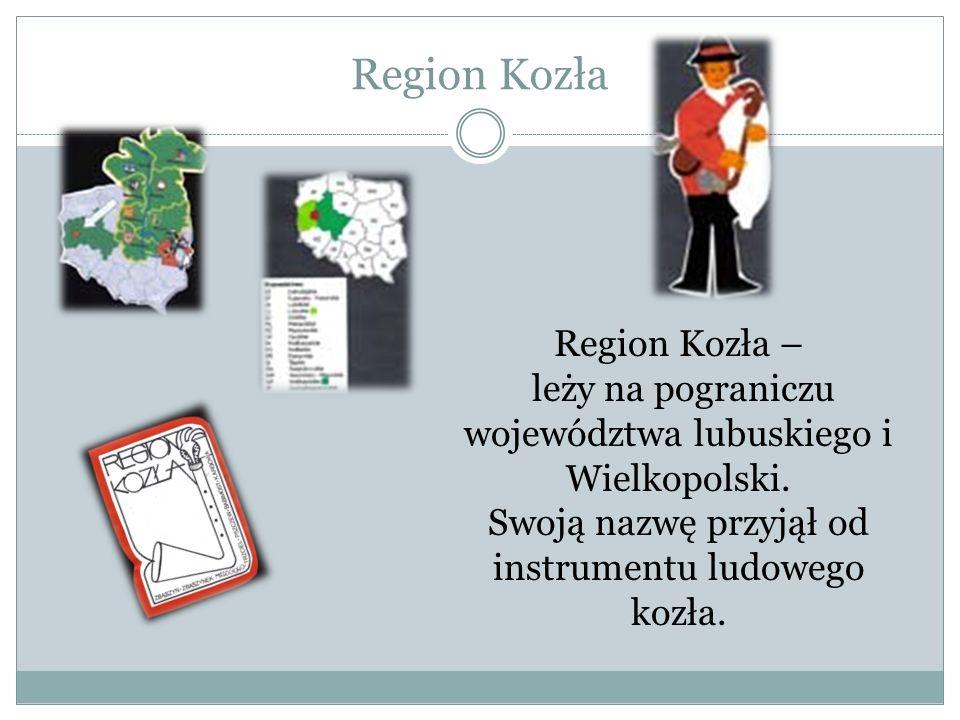 Region Kozła Region Kozła – leży na pograniczu województwa lubuskiego i Wielkopolski. Swoją nazwę przyjął od instrumentu ludowego kozła.