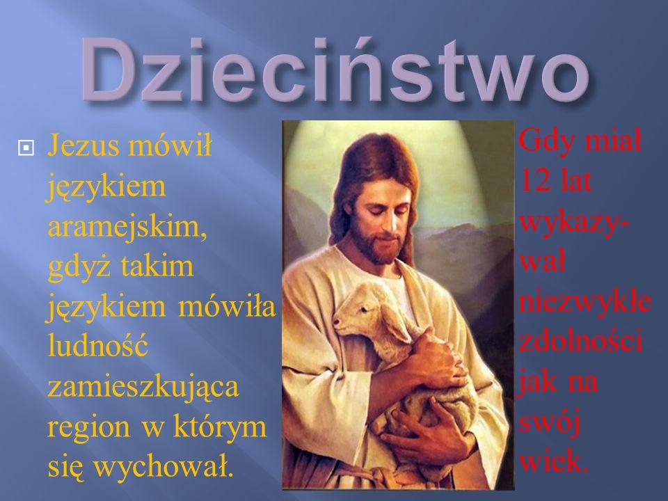 Jezus mówił językiem aramejskim, gdyż takim językiem mówiła ludność zamieszkująca region w którym się wychował. Gdy miał 12 lat wykazy- wał niezwykłe