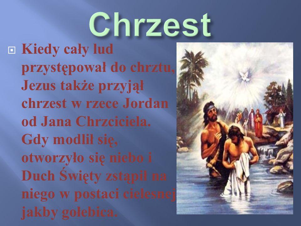 Kiedy cały lud przystępował do chrztu, Jezus także przyjął chrzest w rzece Jordan od Jana Chrzciciela. Gdy modlił się, otworzyło się niebo i Duch Świę
