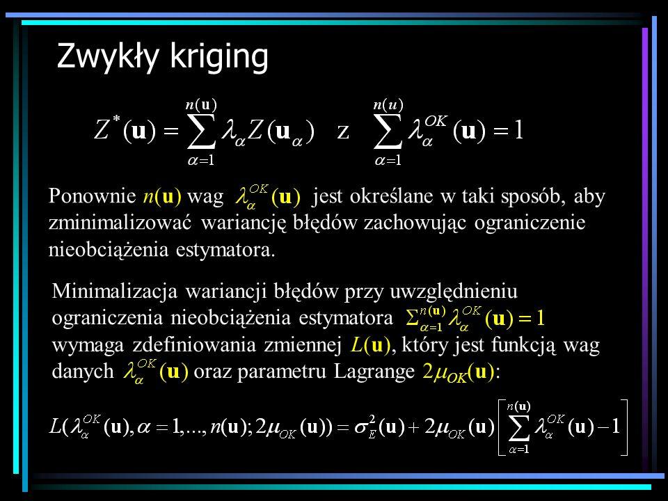 Zwykły kriging Ponownie n(u) wag jest określane w taki sposób, aby zminimalizować wariancję błędów zachowując ograniczenie nieobciążenia estymatora. M