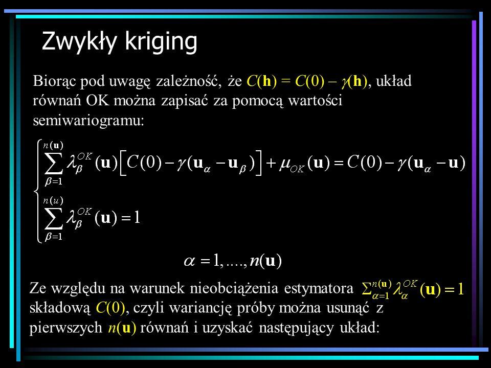 Zwykły kriging Biorąc pod uwagę zależność, że C(h) = C(0) – (h), układ równań OK można zapisać za pomocą wartości semiwariogramu: Ze względu na warune
