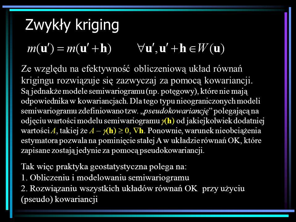 Zwykły kriging Ze względu na efektywność obliczeniową układ równań krigingu rozwiązuje się zazwyczaj za pomocą kowariancji. Są jednakże modele semiwar