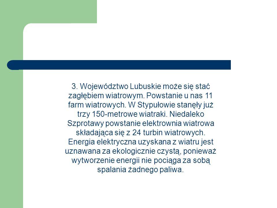 3. Województwo Lubuskie może się stać zagłębiem wiatrowym. Powstanie u nas 11 farm wiatrowych. W Stypułowie stanęły już trzy 150-metrowe wiatraki. Nie