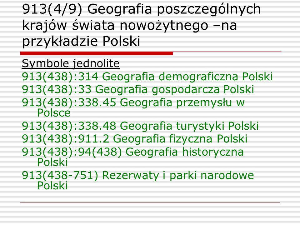 913(4/9) Geografia poszczególnych krajów świata nowożytnego –na przykładzie Polski Symbole jednolite 913(438):314 Geografia demograficzna Polski 913(4