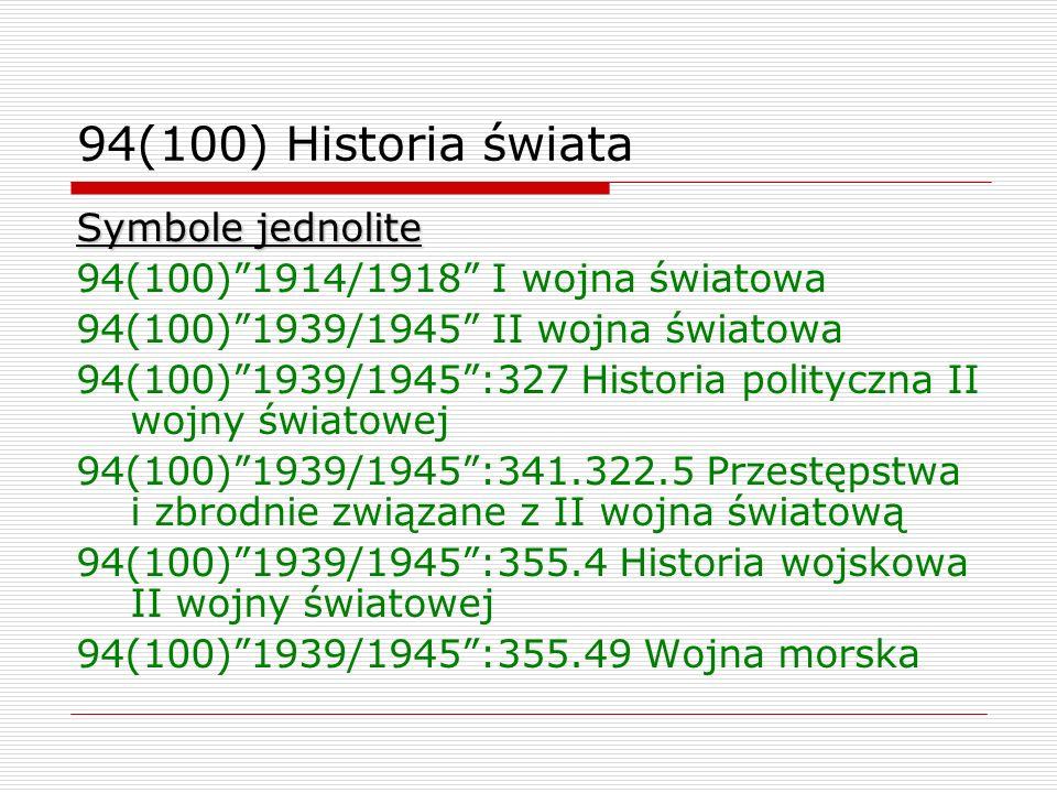 94(100) Historia świata Symbole jednolite 94(100)1914/1918 I wojna światowa 94(100)1939/1945 II wojna światowa 94(100)1939/1945:327 Historia polityczn