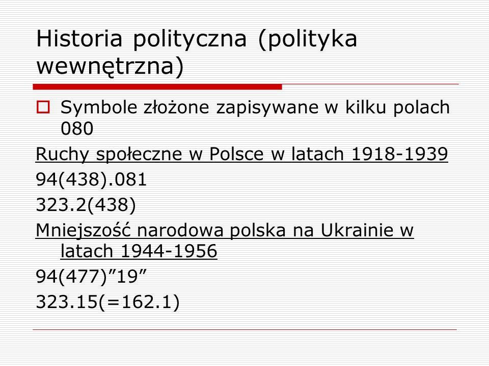Historia polityczna (polityka wewnętrzna) Symbole złożone zapisywane w kilku polach 080 Ruchy społeczne w Polsce w latach 1918-1939 94(438).081 323.2(