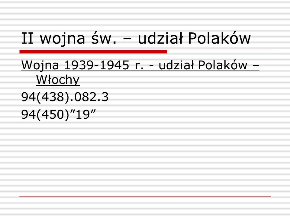 II wojna św. – udział Polaków Wojna 1939-1945 r. - udział Polaków – Włochy 94(438).082.3 94(450)19