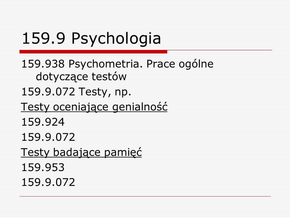 159.9 Psychologia 159.938 Psychometria. Prace ogólne dotyczące testów 159.9.072 Testy, np. Testy oceniające genialność 159.924 159.9.072 Testy badając