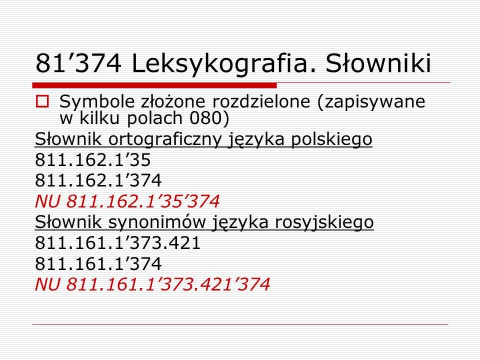 81374 Leksykografia. Słowniki Symbole złożone rozdzielone (zapisywane w kilku polach 080) Słownik ortograficzny języka polskiego 811.162.135 811.162.1