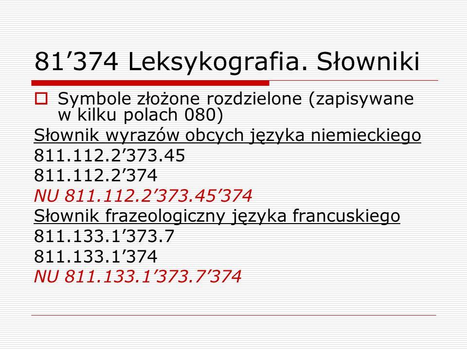 81374 Leksykografia. Słowniki Symbole złożone rozdzielone (zapisywane w kilku polach 080) Słownik wyrazów obcych języka niemieckiego 811.112.2373.45 8