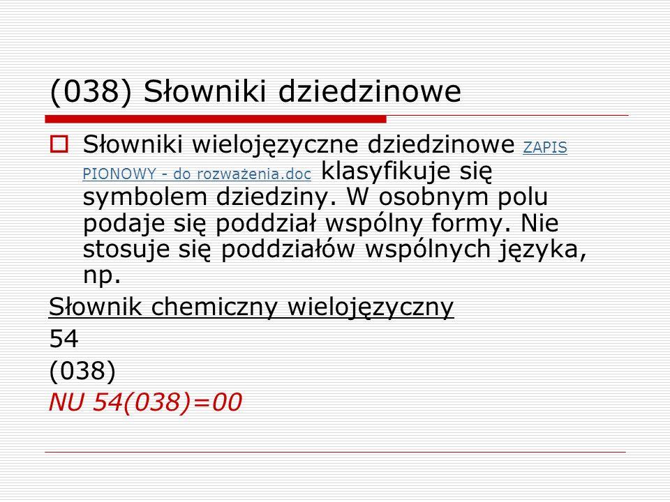 (038) Słowniki dziedzinowe Słowniki wielojęzyczne dziedzinowe ZAPIS PIONOWY - do rozważenia.doc klasyfikuje się symbolem dziedziny. W osobnym polu pod