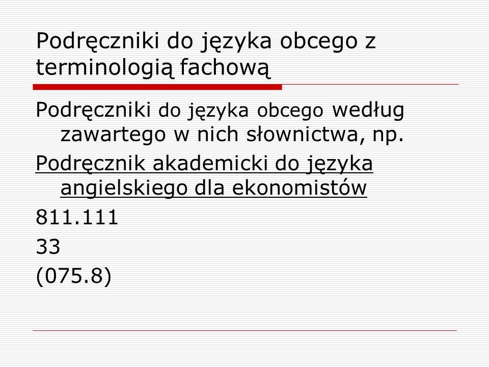 Podręczniki do języka obcego z terminologią fachową Podręczniki do języka obcego według zawartego w nich słownictwa, np. Podręcznik akademicki do języ